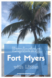 Exploring Fort Myers with Littles #mommacamping #travelingwithkids #fortmyers #fortmyersflorida #familyvacation #outdoorswithkids